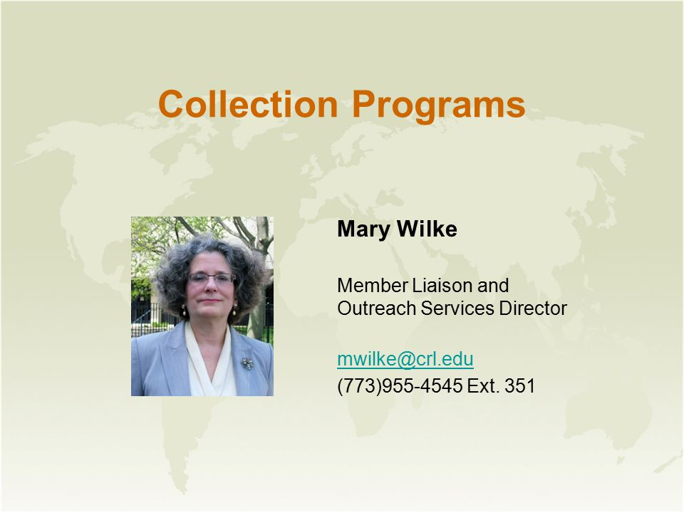 Collection Programs Mary Wilke Member Liaison and Outreach Services Director mwilke@crl.edu (773)955-4545 Ext.