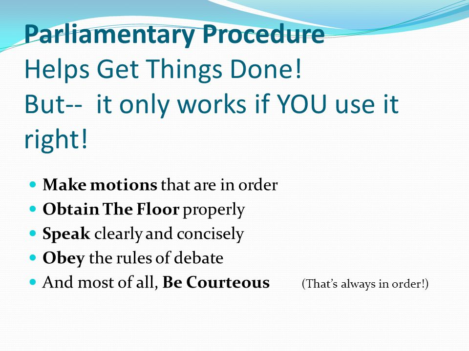 Parliamentary Procedure Helps Get Things Done. But-- it only works if YOU use it right.