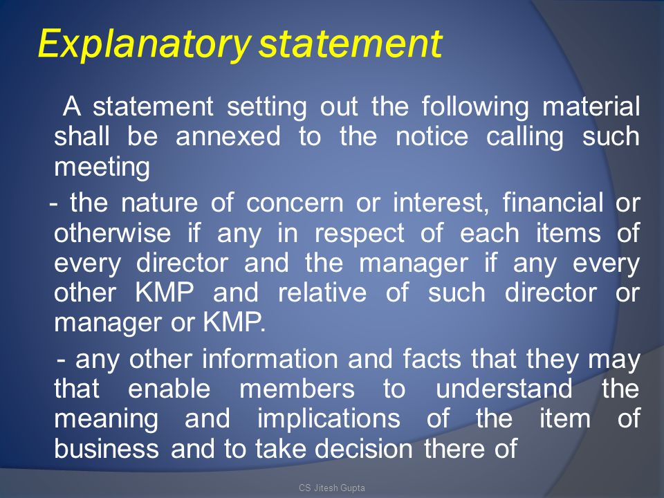 Explanatory statement A statement setting out the following material shall be annexed to the notice calling such meeting - the nature of concern or interest, financial or otherwise if any in respect of each items of every director and the manager if any every other KMP and relative of such director or manager or KMP.