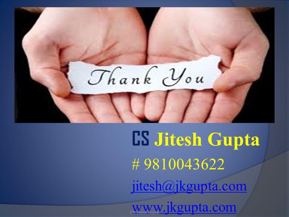 # 9810043622 jitesh@jkgupta.com www.jkgupta.com CS Jitesh Gupta