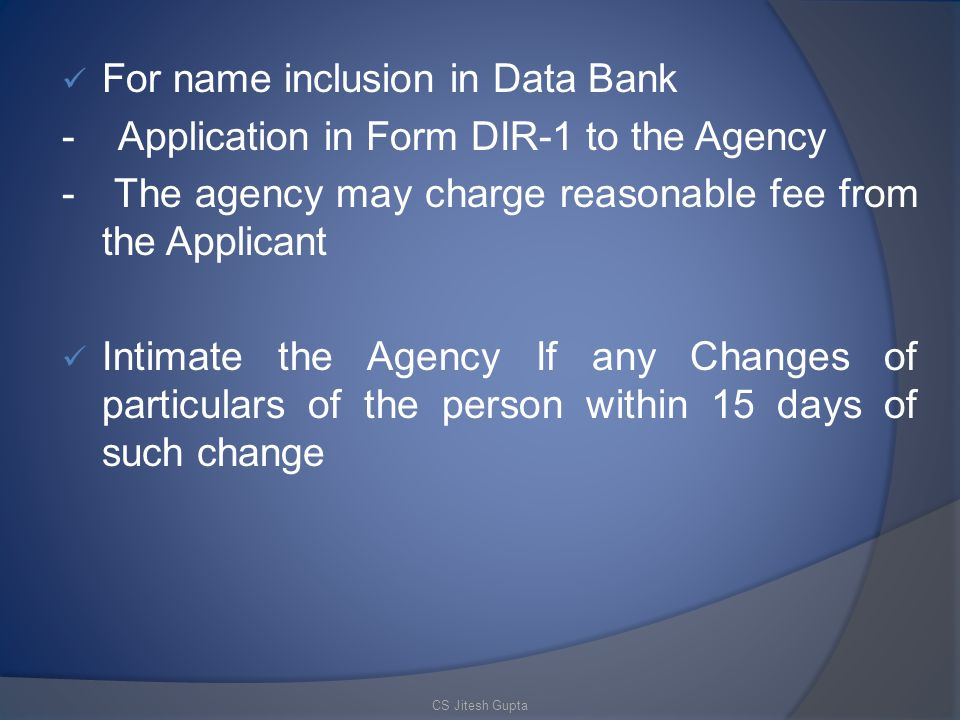 For name inclusion in Data Bank - Application in Form DIR-1 to the Agency - The agency may charge reasonable fee from the Applicant Intimate the Agency If any Changes of particulars of the person within 15 days of such change CS Jitesh Gupta