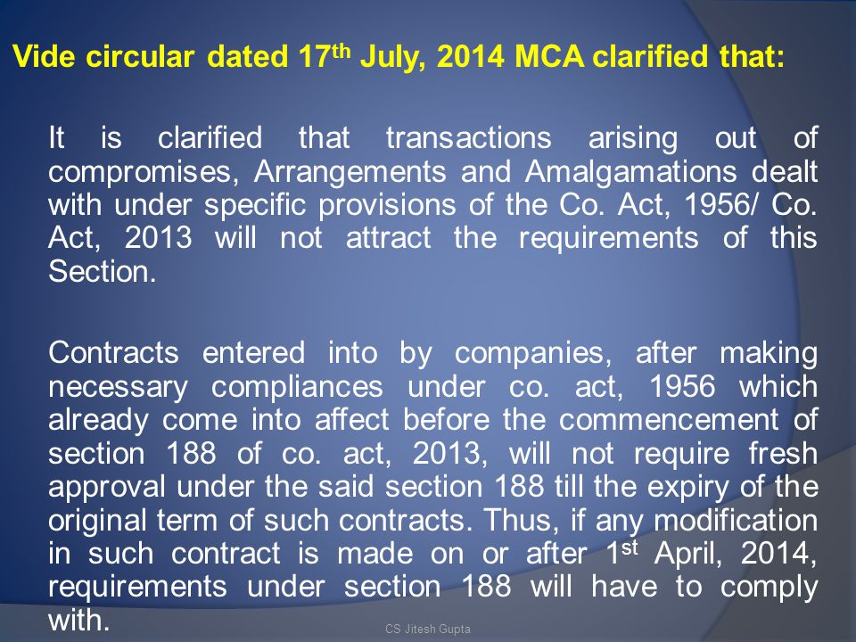 Vide circular dated 17 th July, 2014 MCA clarified that: It is clarified that transactions arising out of compromises, Arrangements and Amalgamations dealt with under specific provisions of the Co.