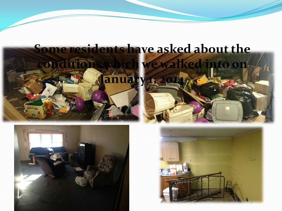 Some residents have asked about the conditions which we walked into on January 1, 2014