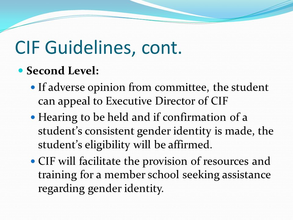 CIF Guidelines, cont. Second Level: If adverse opinion from committee, the student can appeal to Executive Director of CIF Hearing to be held and if c