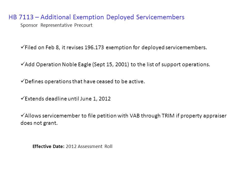 HB 7113 – Additional Exemption Deployed Servicemembers Sponsor Representative Precourt Filed on Feb 8, it revises 196.173 exemption for deployed servicemembers.