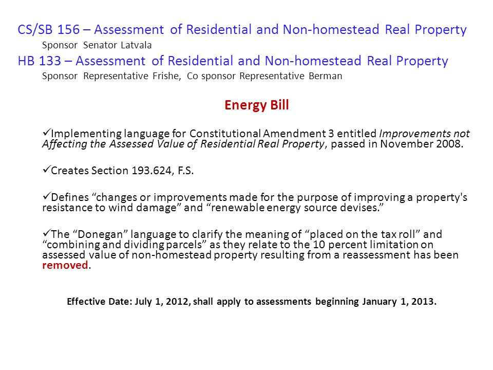 CS/SB 156 – Assessment of Residential and Non-homestead Real Property Sponsor Senator Latvala HB 133 – Assessment of Residential and Non-homestead Rea