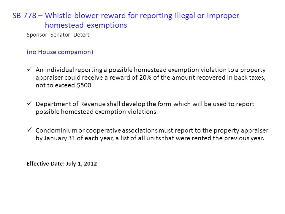 SB 778 – Whistle-blower reward for reporting illegal or improper homestead exemptions Sponsor Senator Detert (no House companion) An individual report