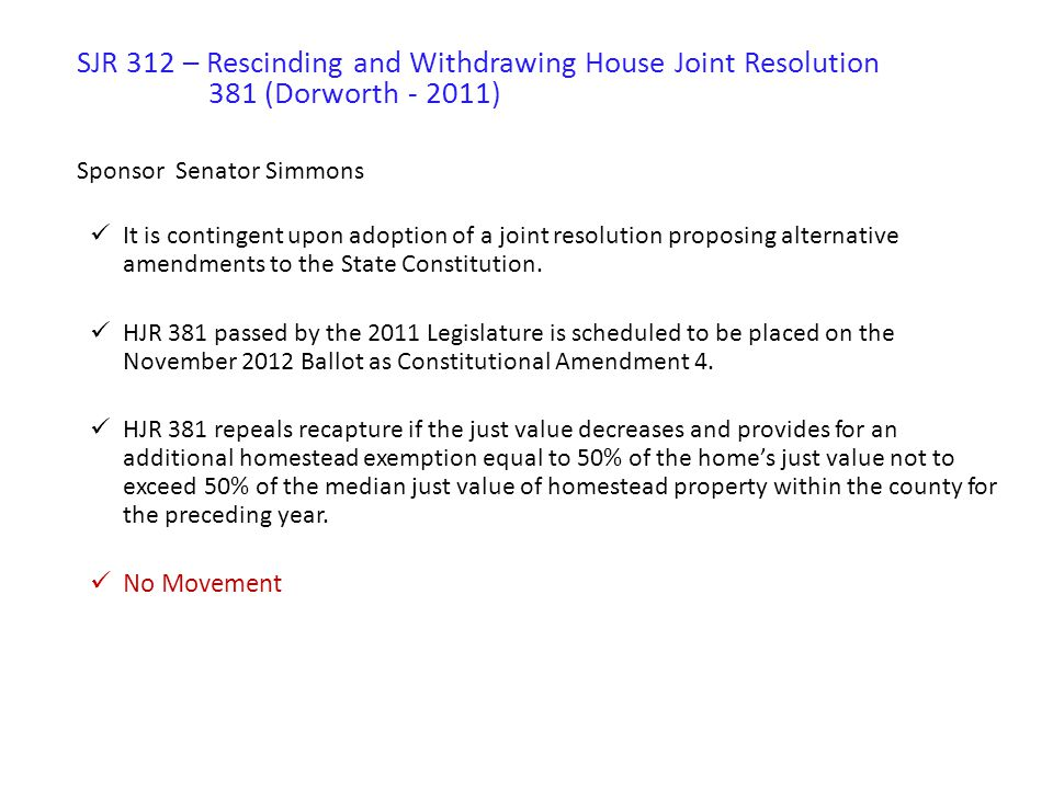 SJR 312 – Rescinding and Withdrawing House Joint Resolution 381 (Dorworth - 2011) Sponsor Senator Simmons It is contingent upon adoption of a joint re