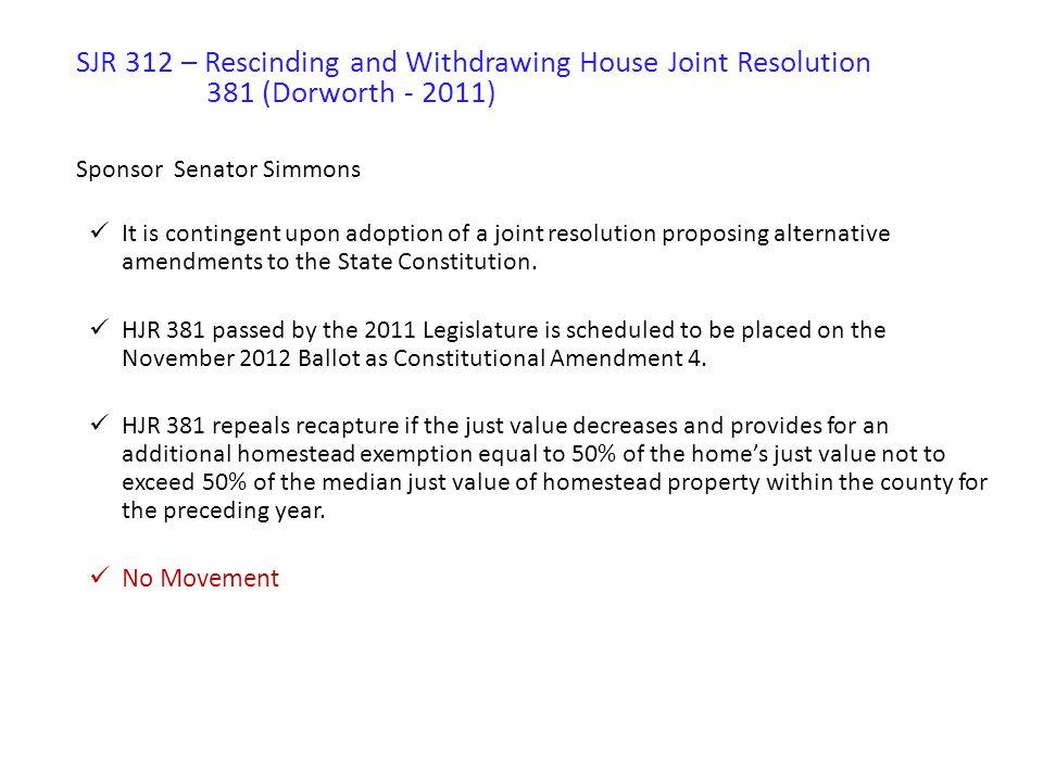 SJR 314 – Property Tax Limitations; Homestead Exemption Sponsor Senator Simmons Repeals recapture on homestead if just value decreases.
