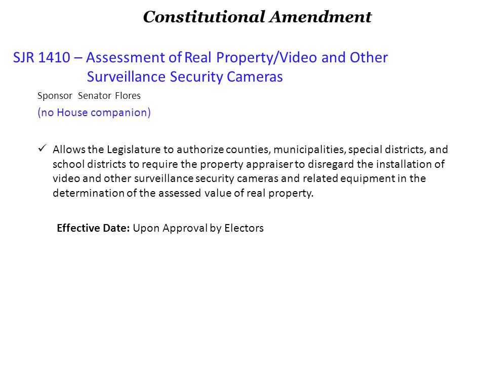 SJR 1410 – Assessment of Real Property/Video and Other Surveillance Security Cameras Sponsor Senator Flores (no House companion) Allows the Legislatur