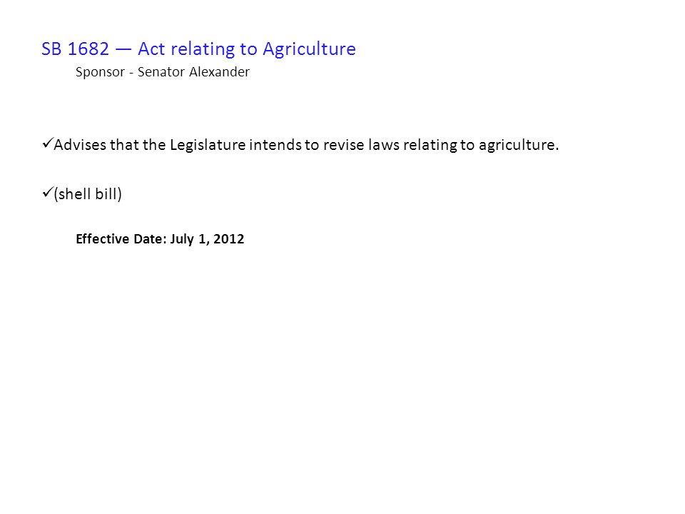 SB 1682 — Act relating to Agriculture Sponsor - Senator Alexander Advises that the Legislature intends to revise laws relating to agriculture.