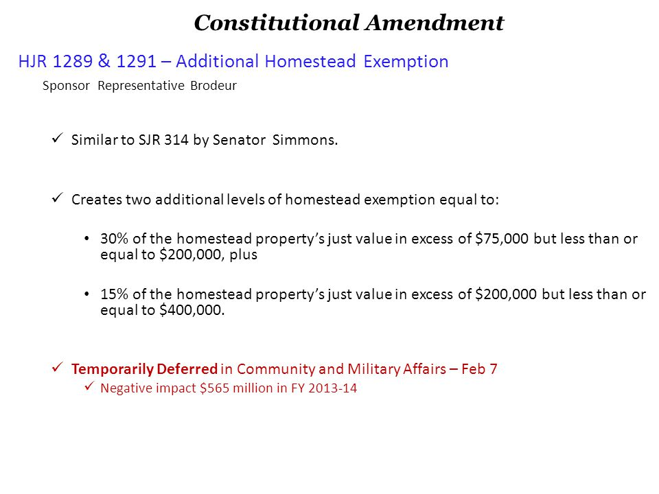 HJR 1289 & 1291 – Additional Homestead Exemption Sponsor Representative Brodeur Similar to SJR 314 by Senator Simmons. Creates two additional levels o