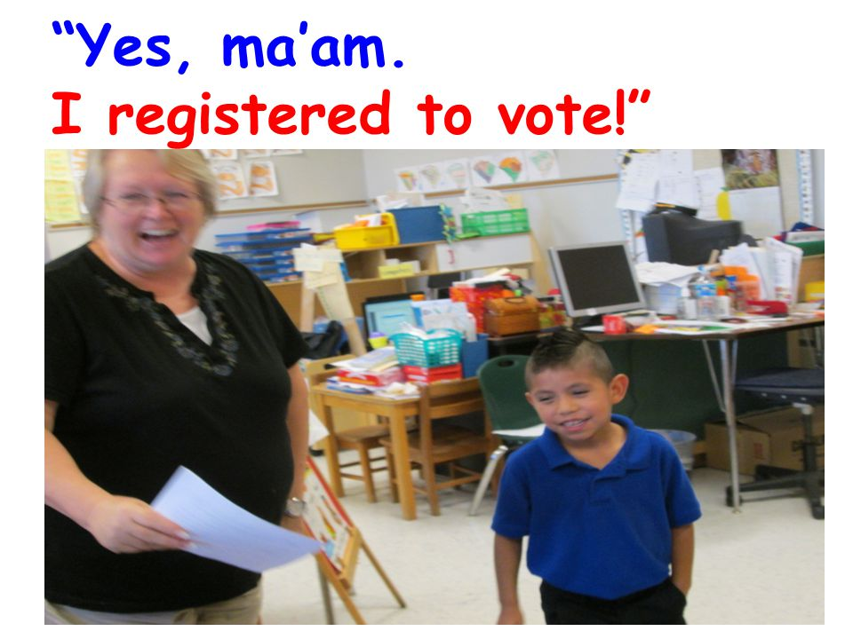 """""""Yes, ma'am. I registered to vote!"""""""