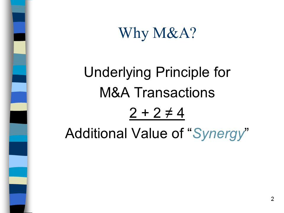 2 Why M&A Underlying Principle for M&A Transactions 2 + 2 ≠ 4 Additional Value of Synergy
