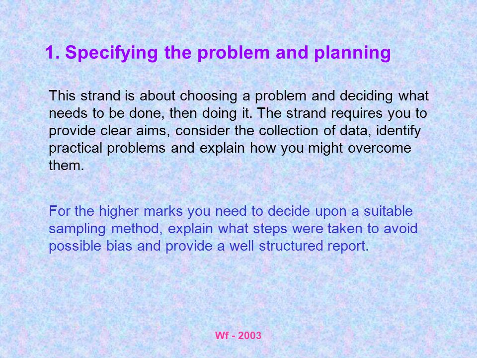 Wf - 2003 1. Specifying the problem and planning This strand is about choosing a problem and deciding what needs to be done, then doing it. The strand
