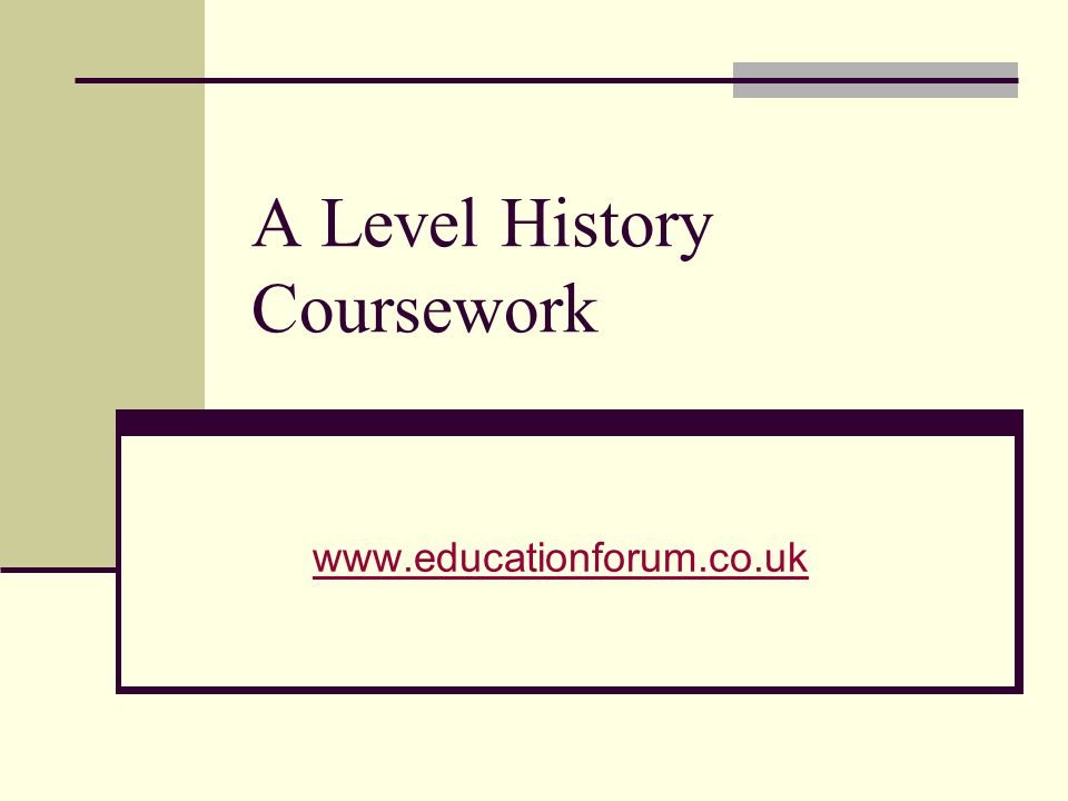 A Level History Coursework www.educationforum.co.uk