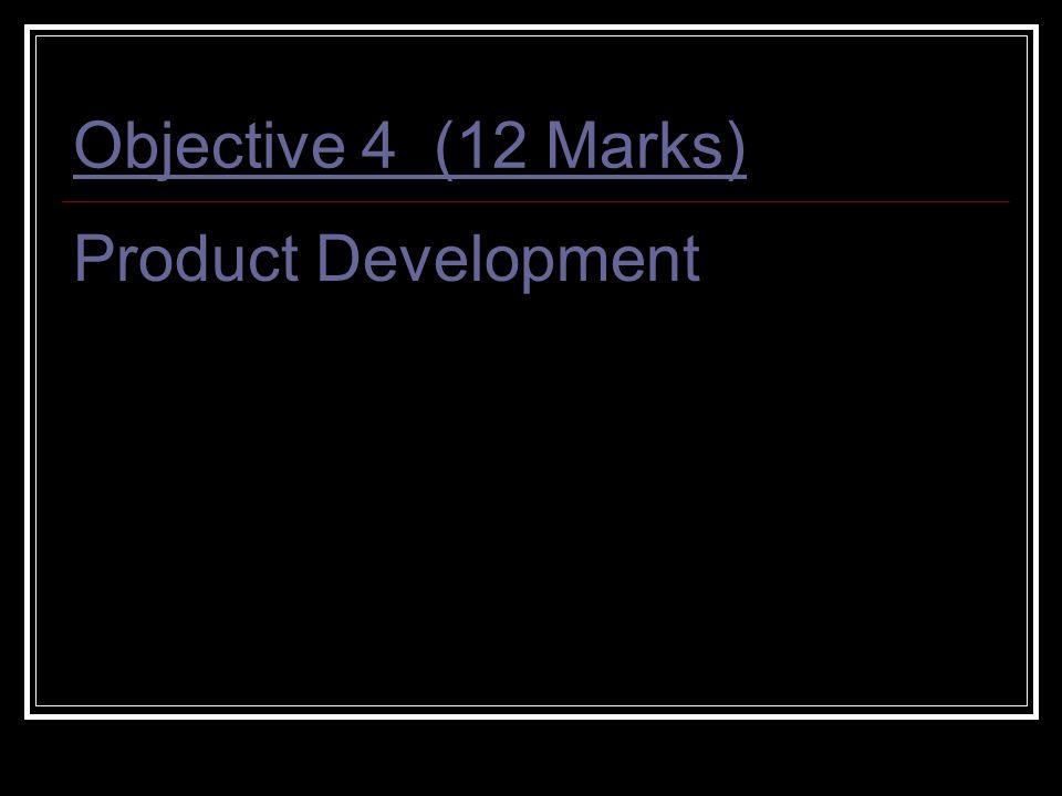 Objective 4 (12 Marks) Product Development