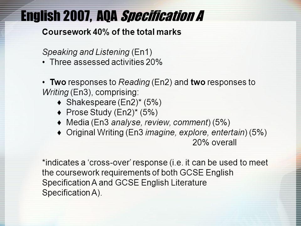 GCSE English Literature 2007, AQA Specification A Coursework Task 1: Pre-1914 Drama (Shakespeare *) 10% Task 2: Pre-1914 Prose* 10% Task 3: Post-1914 Drama 10% 30% of total marks * indicates a 'cross-over' piece (i.e.