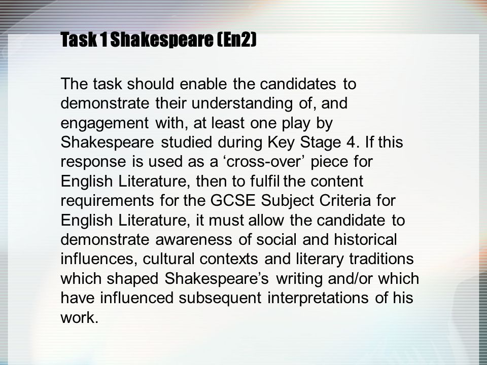 Task 1 Shakespeare (En2) The task should enable the candidates to demonstrate their understanding of, and engagement with, at least one play by Shakes