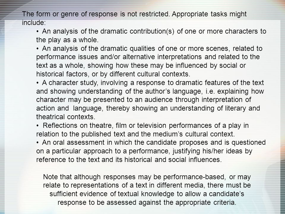 The form or genre of response is not restricted. Appropriate tasks might include: An analysis of the dramatic contribution(s) of one or more character