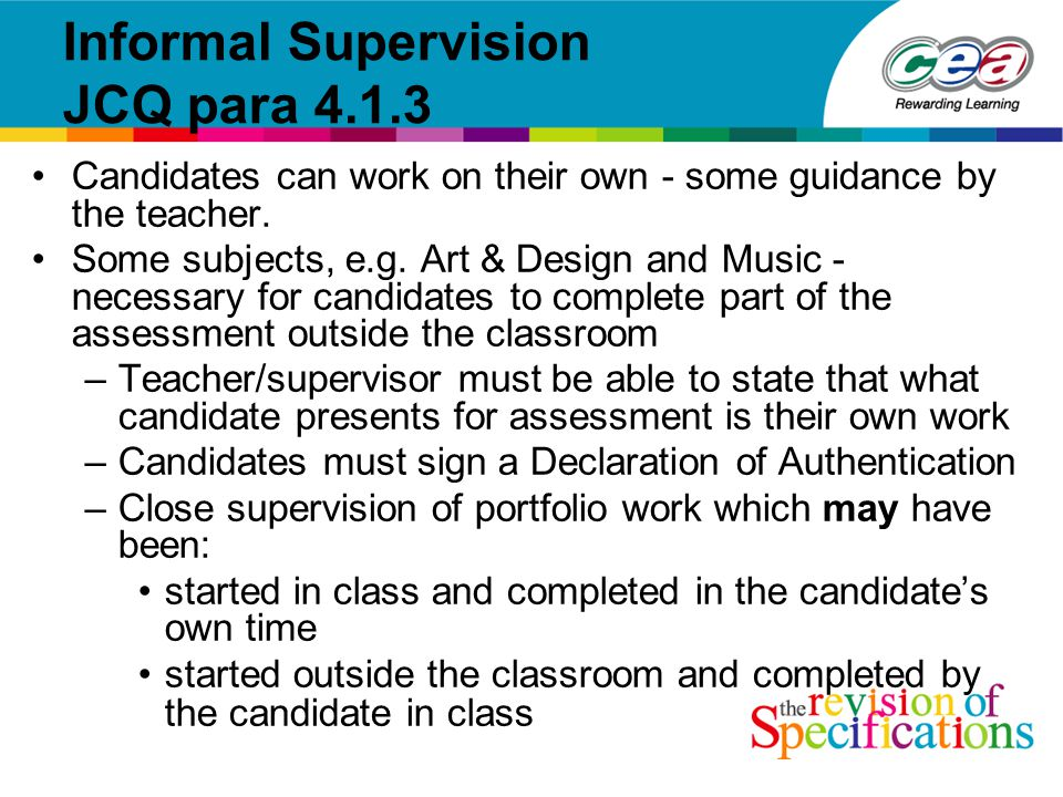 Informal Supervision JCQ para 4.1.3 Candidates can work on their own - some guidance by the teacher.