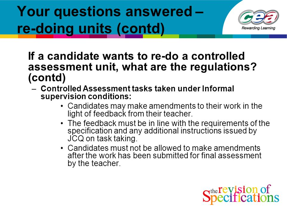 Your questions answered – re-doing units (contd) If a candidate wants to re-do a controlled assessment unit, what are the regulations.