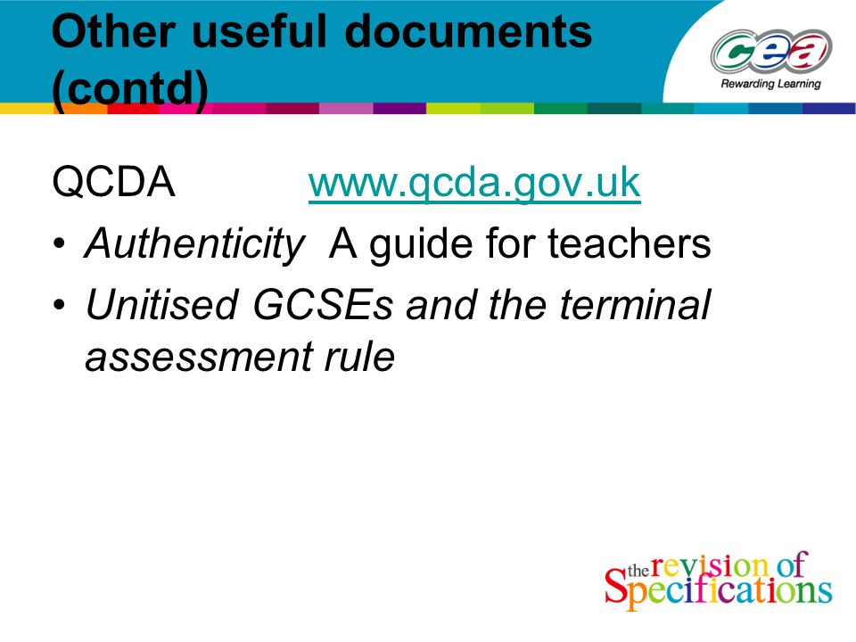 Other useful documents (contd) QCDAwww.qcda.gov.ukwww.qcda.gov.uk Authenticity A guide for teachers Unitised GCSEs and the terminal assessment rule