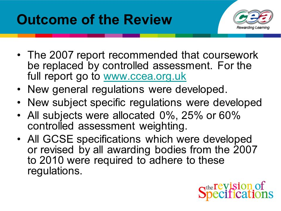 Outcome of the Review The 2007 report recommended that coursework be replaced by controlled assessment.