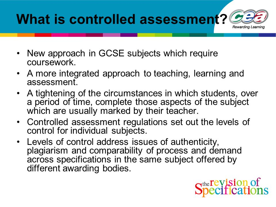 What is controlled assessment. New approach in GCSE subjects which require coursework.