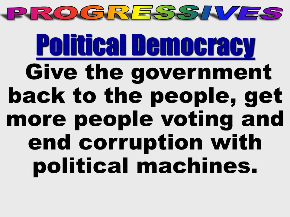 Political Democracy Political Democracy Give the government back to the people, get more people voting and end corruption with political machines.