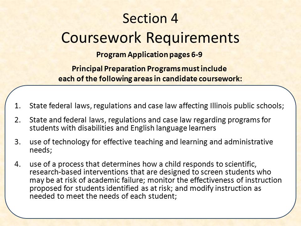Section 4 Coursework Requirements 1.State federal laws, regulations and case law affecting Illinois public schools; 2. State and federal laws, regulat