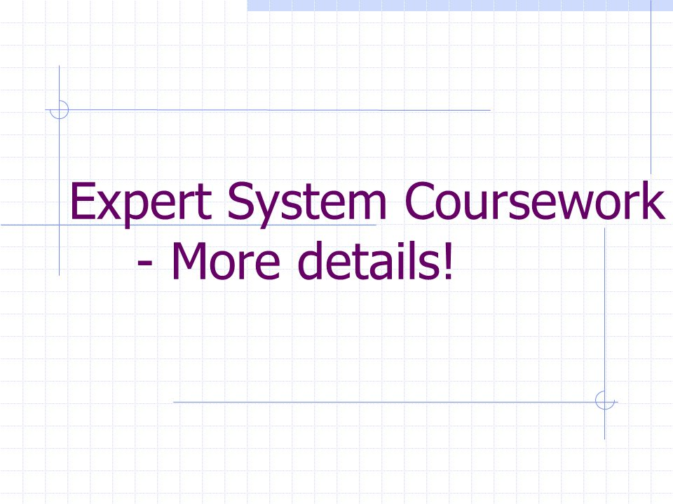 Expert Systems Coursework The module description has this to say about the expert system coursework: Develop a simple Rule Based Expert System using a provided 'shell'.