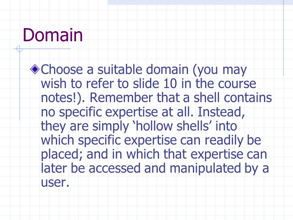 Domain Choose a suitable domain (you may wish to refer to slide 10 in the course notes!).