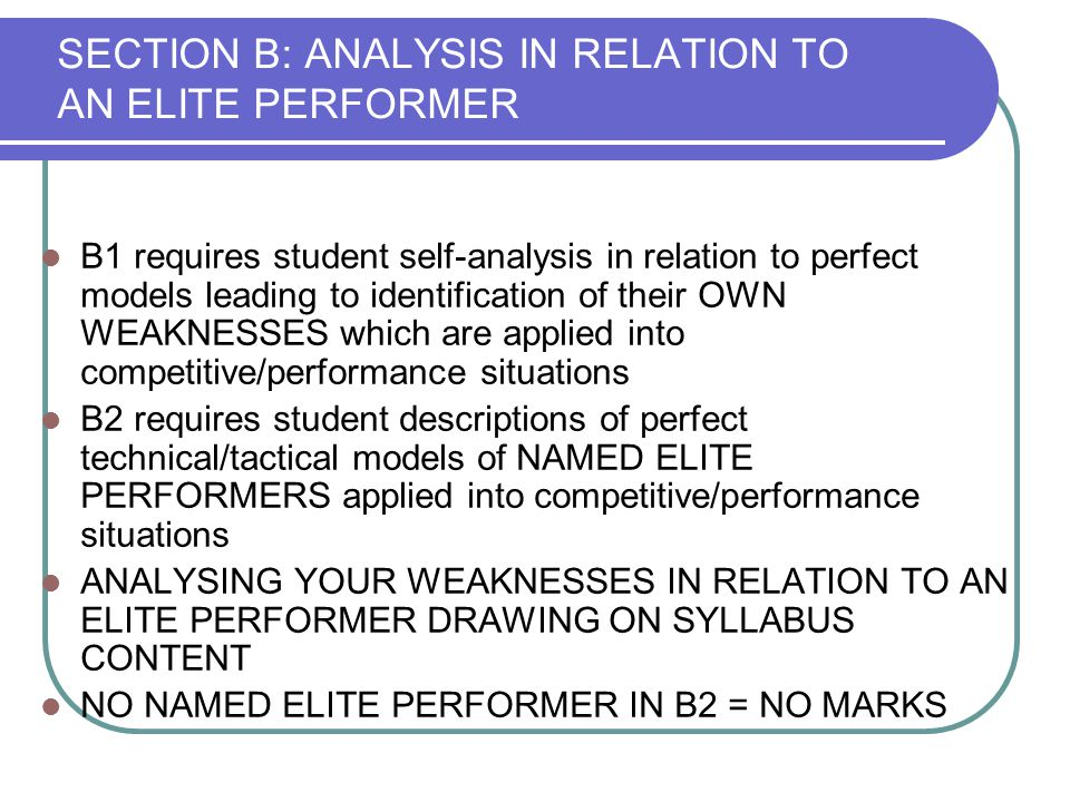 SECTION C: APPLICATION OF KNOWLEDGE AND UNDERSTANDING TO OPTIMISE PERFORMANCE Following the identification of your weaknesses you will suggest strategies that will lead to an optimisation in performance You identify the KEY CAUSE of the weaknesses (C1) Using knowledge of all aspects of theory content, suggest 1 IMPORTANT THEORETICAL CORRECTIVE MEASURE Need to avoid pure regurgitation of theory from textbooks – must apply it in a relevant manner to access higher marks.