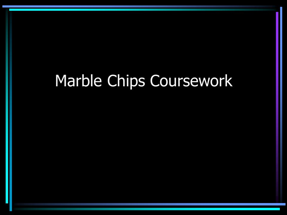 Marble Chips Coursework