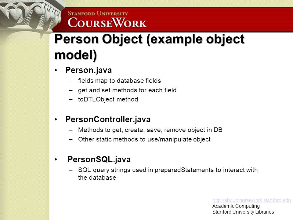 http://aboutcoursework.stanford.edu Academic Computing Stanford University Libraries Dynamic Templating Language (DTL) Developed at Highwire Press, Stanford University Installs as a JAR file Parsed HTML Templates with rich variable replacement capabilities Also provides date/time display functionality and configuration file parsing functionality for CourseWork Simple Examples: [[VARDEF $COLOR]]#CCCCCC[[/VARDEF]] This font color is grey.