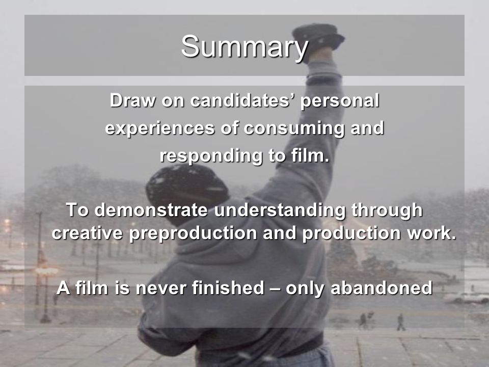 Summary Draw on candidates' personal experiences of consuming and responding to film.