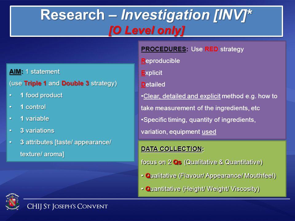Research – Investigation [INV]* [O Level only] Research – Investigation [INV]* [O Level only] DATA COLLECTION: focus on 2 Qs (Qualitative & Quantitati