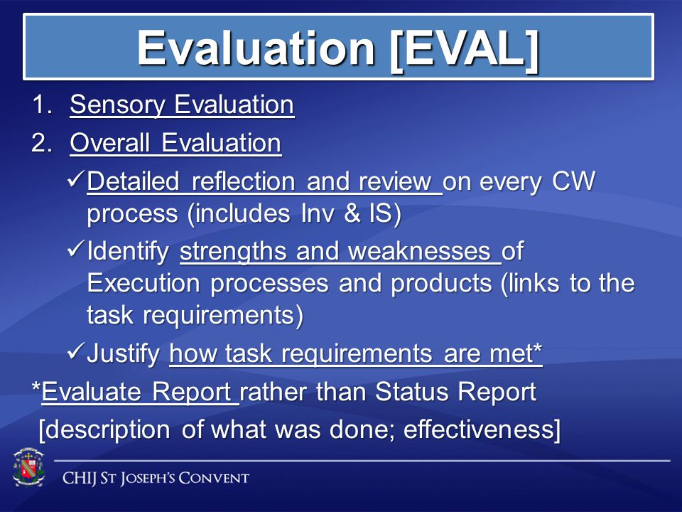 1.Sensory Evaluation 2.Overall Evaluation Detailed reflection and review on every CW process (includes Inv & IS) Detailed reflection and review on eve