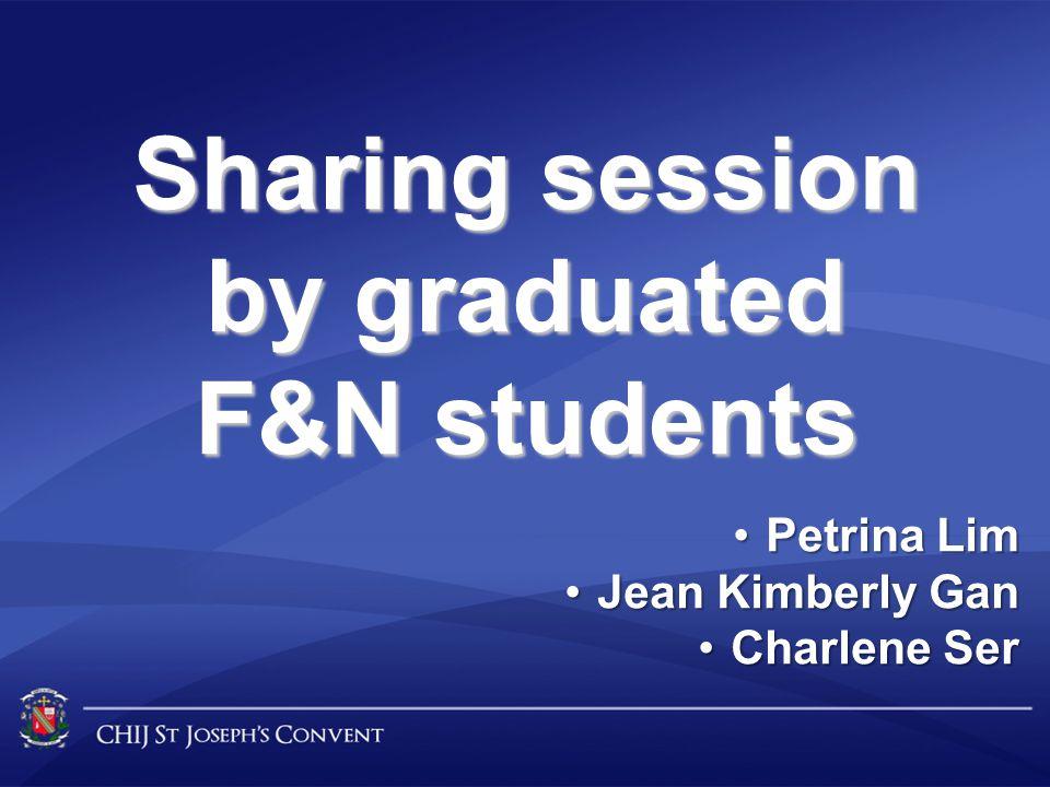 Sharing session by graduated F&N students Petrina LimPetrina Lim Jean Kimberly GanJean Kimberly Gan Charlene SerCharlene Ser