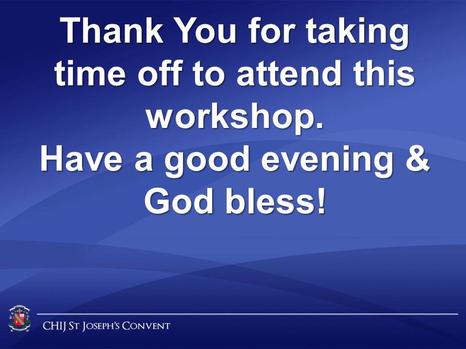 Thank You for taking time off to attend this workshop. Have a good evening & God bless!