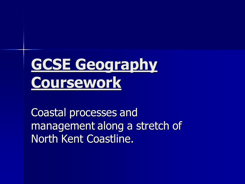 GCSE Geography Coursework Coastal processes and management along a stretch of North Kent Coastline.