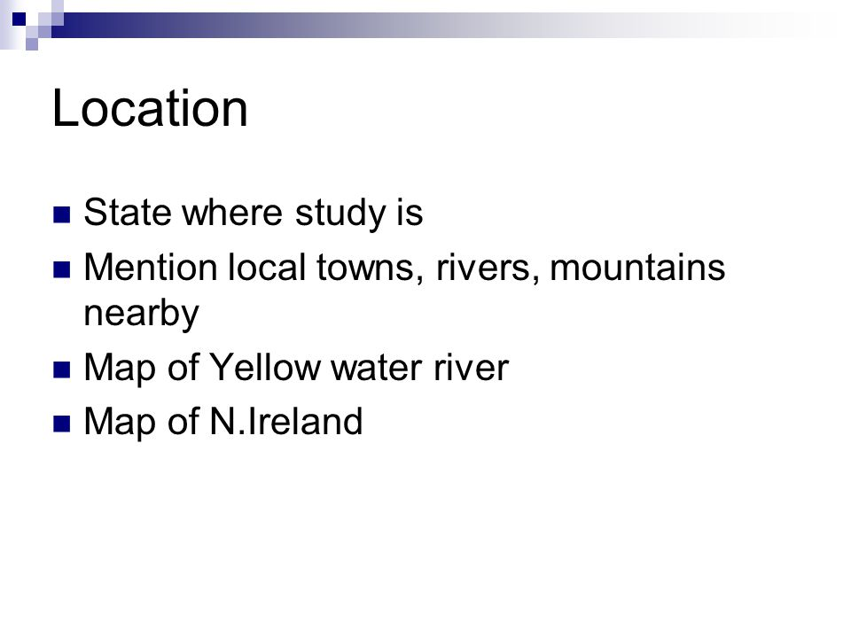 Location State where study is Mention local towns, rivers, mountains nearby Map of Yellow water river Map of N.Ireland
