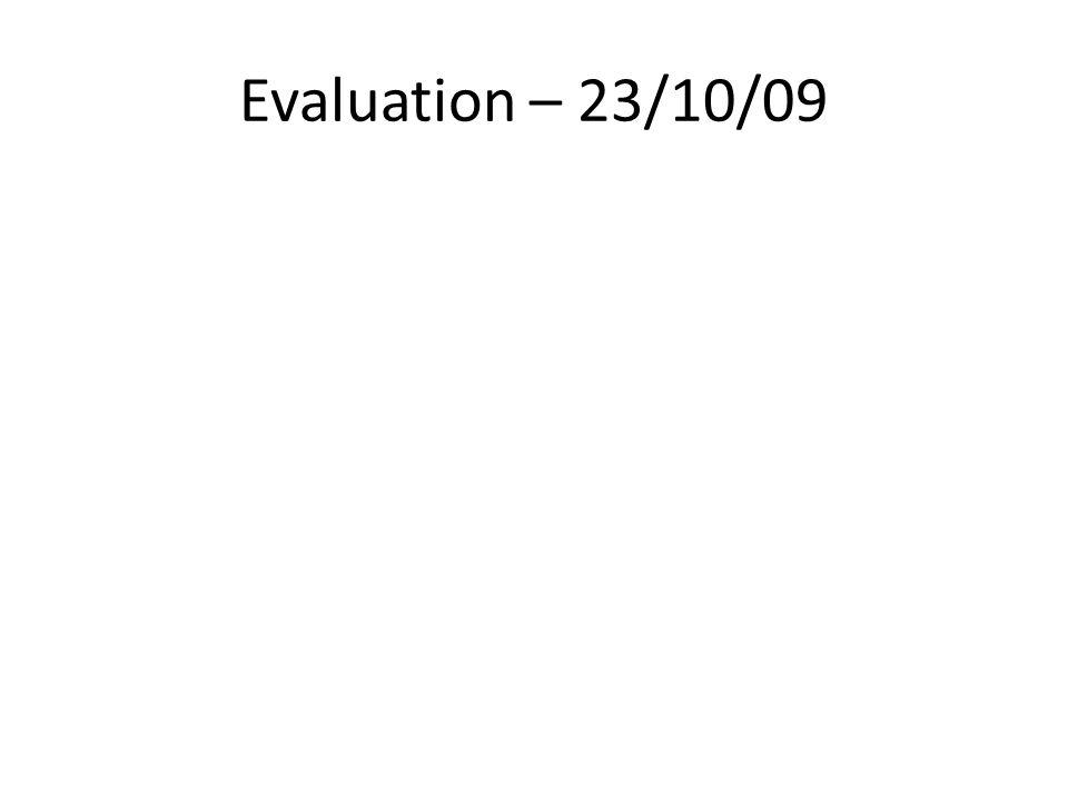 Evaluation – 23/10/09