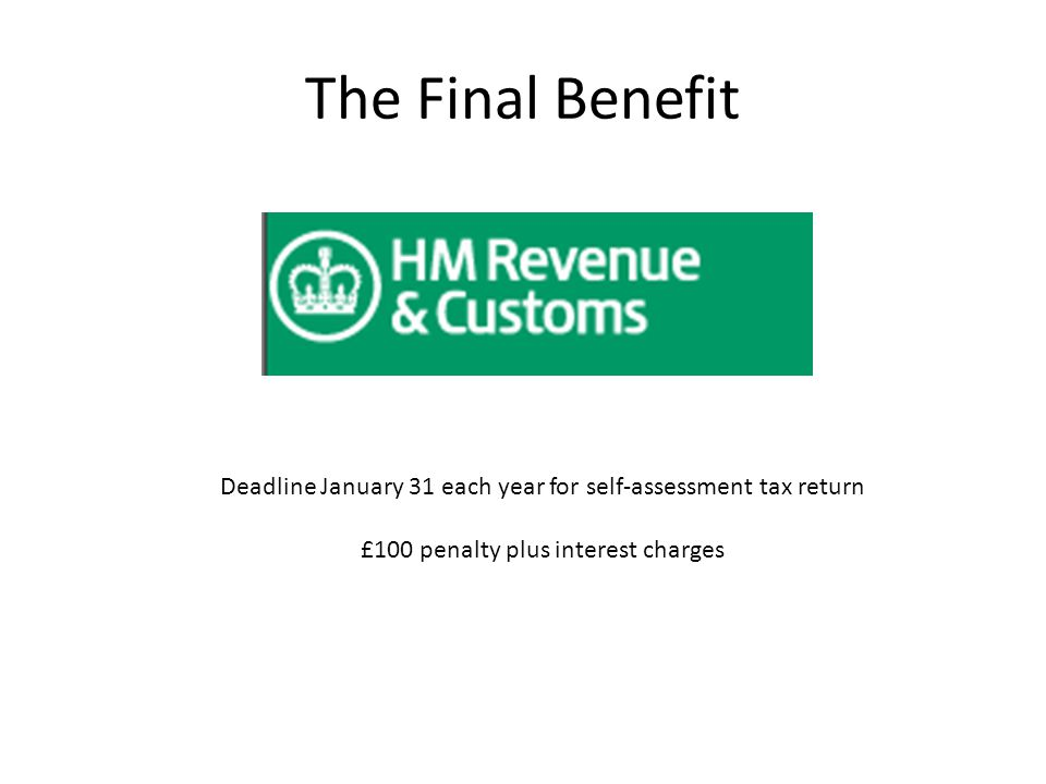 The Final Benefit Deadline January 31 each year for self-assessment tax return £100 penalty plus interest charges