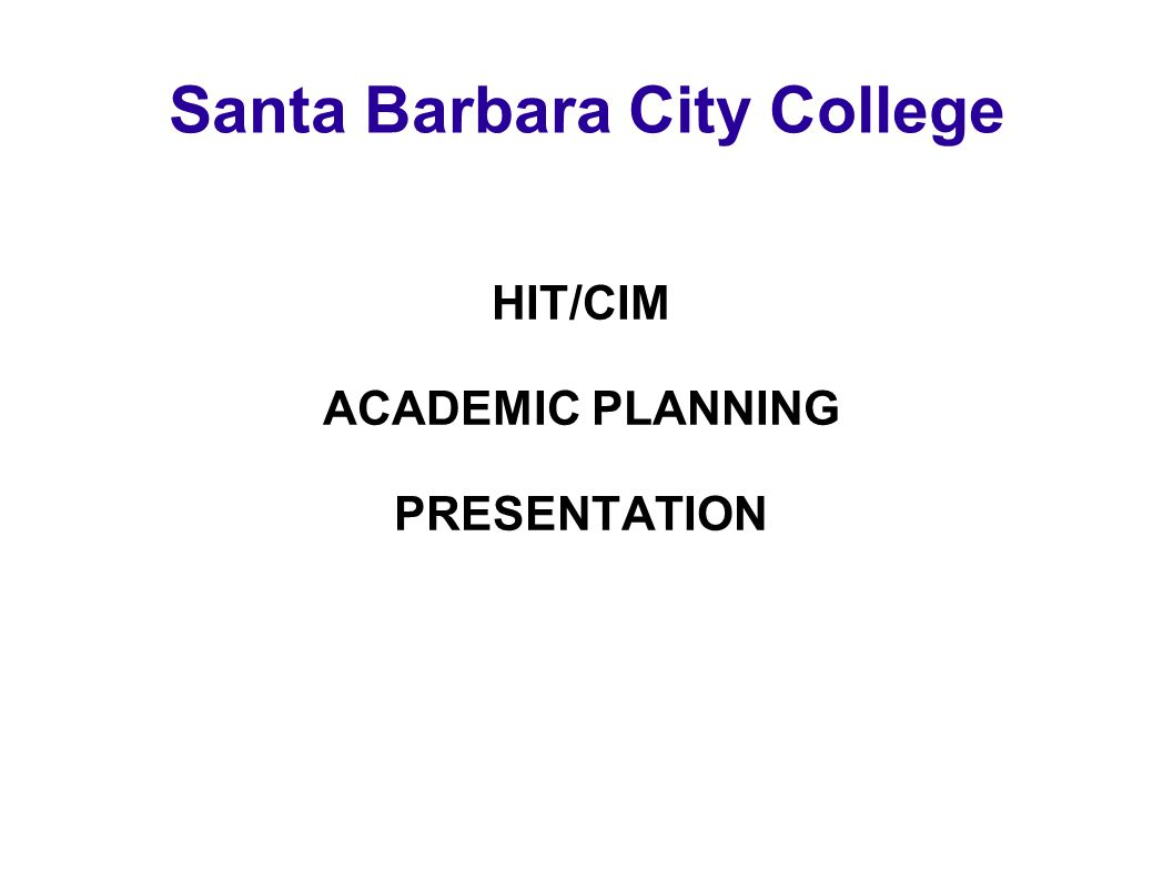 Santa Barbara City College HIT/CIM ACADEMIC PLANNING PRESENTATION