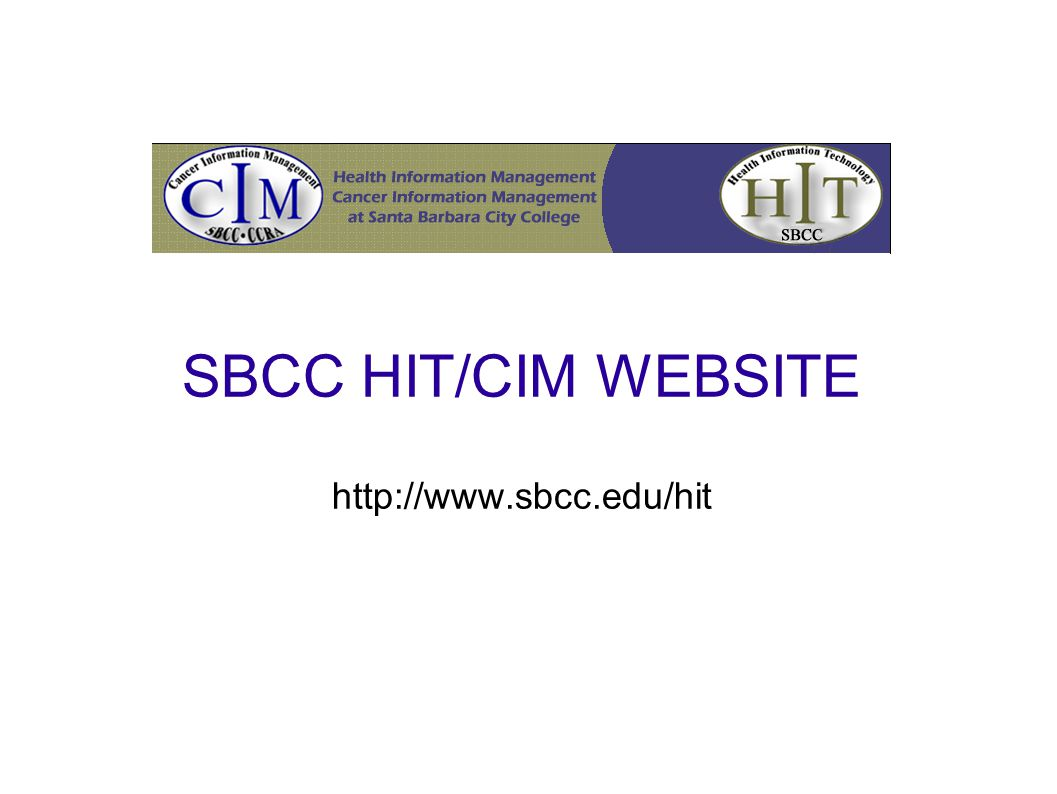 SBCC HIT/CIM WEBSITE http://www.sbcc.edu/hit