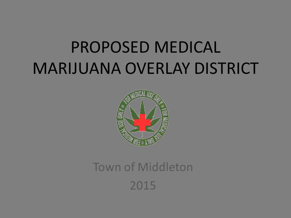 PROPOSED MEDICAL MARIJUANA OVERLAY DISTRICT Town of Middleton 2015