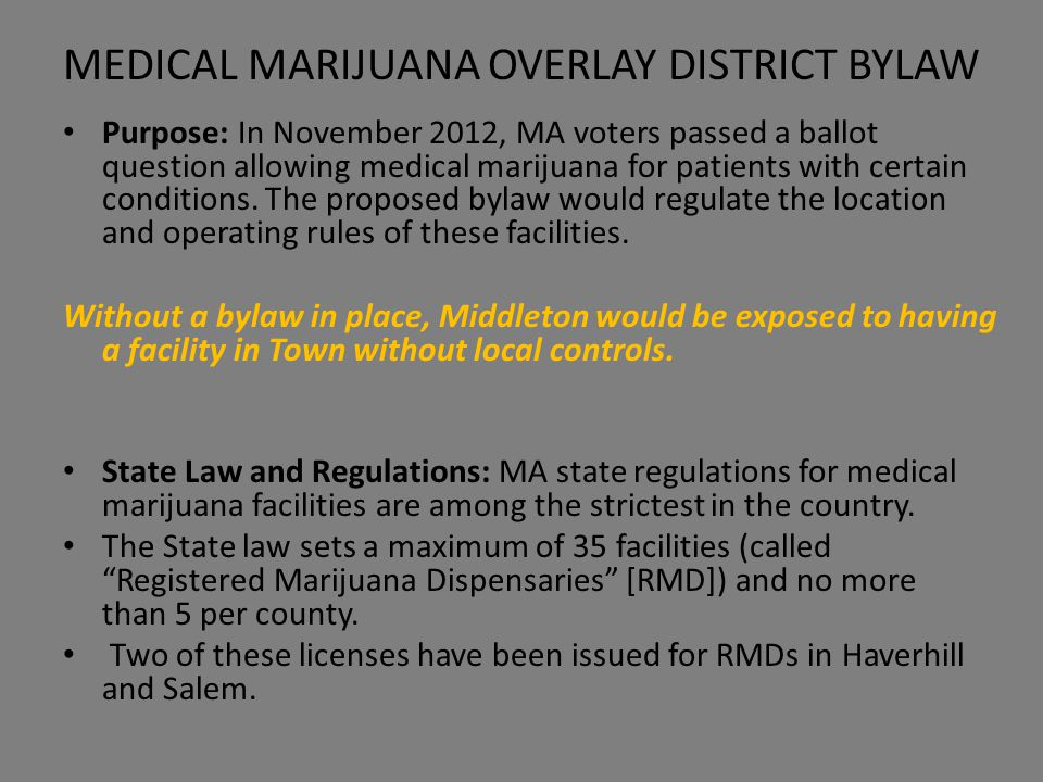 MEDICAL MARIJUANA OVERLAY DISTRICT BYLAW Purpose: In November 2012, MA voters passed a ballot question allowing medical marijuana for patients with certain conditions.