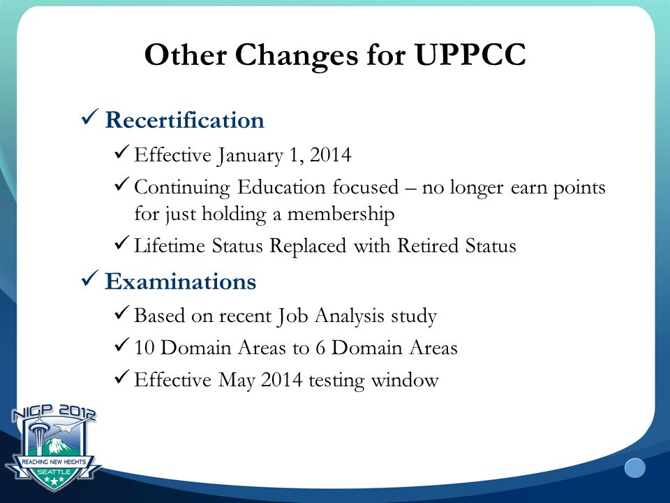 Other Changes for UPPCC Recertification Effective January 1, 2014 Continuing Education focused – no longer earn points for just holding a membership L